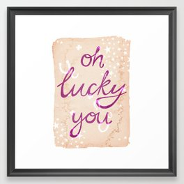 Oh Lucky You Framed Art Print