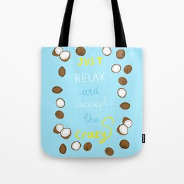 Just relax and accept the crazy Tote Bag