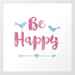 Be happy watercolor Typography with birds Art Print