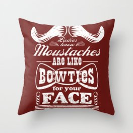 Moustaches are Bowties for your Face, Ladies Know Throw Pillow