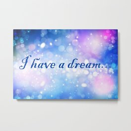 I Have a Dream... Metal Print