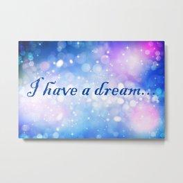 I Have a Dream... Metal Print