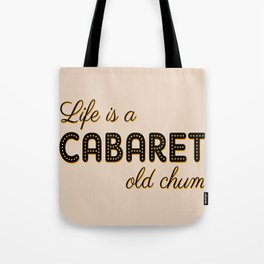 Life Is A Cabaret, Old Chum! Tote Bag