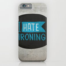 I hate ironing! Slim Case iPhone 6s