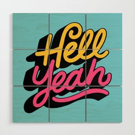 hell yeah 002 x typography Wood Wall Art