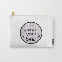 I Ate All Your Bees Carry-All Pouch