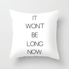 It Won't Be Long... Throw Pillow