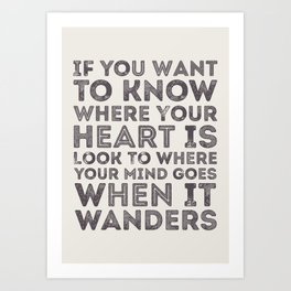 If You Want To Know Where Your Heart Is Art Print