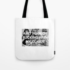Aint nobody fucking with my clique Tote Bag
