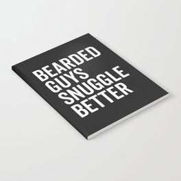 Bearded Guys Snuggle Better Funny Quote Notebook