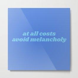 avoid melancholy Metal Print