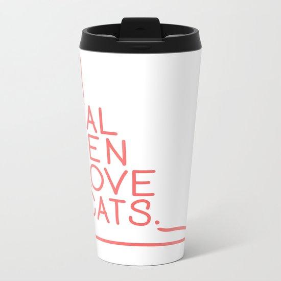 Real Men Love Cats Metal Travel Mug