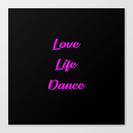 love life dance funny quote Canvas Print