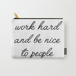 work hard and be nice Carry-All Pouch