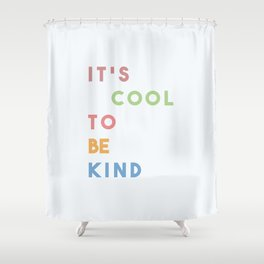 It's Cool To Be Kind Shower Curtain