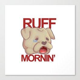 RUFF MORNING - bull dog Canvas Print