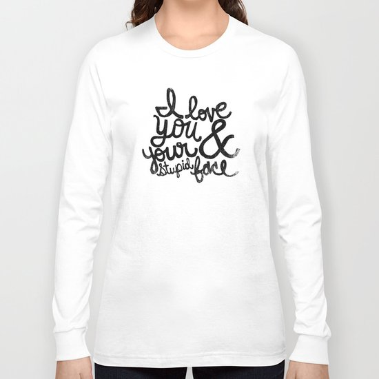 I LOVE YOU & YOUR STUPID FACE Long Sleeve T-shirt