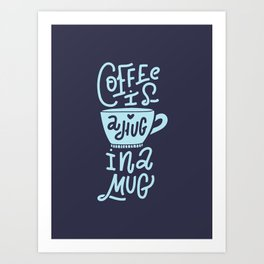 Coffee is a Hug in a Mug. Hand-lettered coffee quote print Art Print