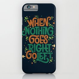 When nothing goes right, go left iPhone Case