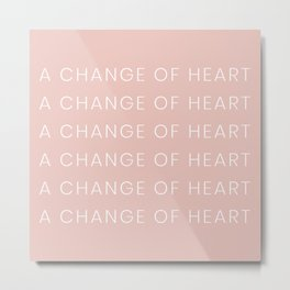 a change of heart Metal Print