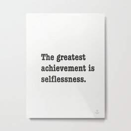 The greatest achievement is selflessness. Metal Print