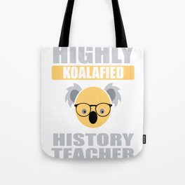 Highly Koalafied History Teacher First Day design Tote Bag