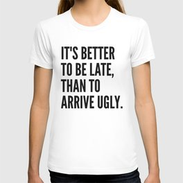 IT'S BETTER TO BE LATE THAN TO ARRIVE UGLY T-shirt