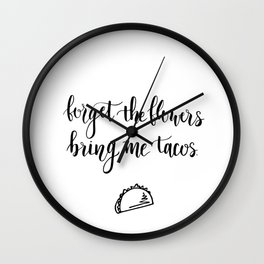 Forget The Flowers Bring Me Tacos Wall Clock