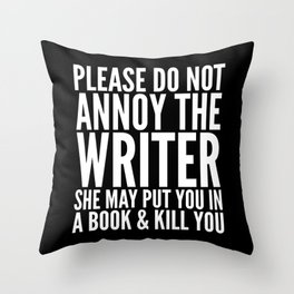 Please do not annoy the writer. She may put you in a book and kill you. (Black & White) Throw Pillow