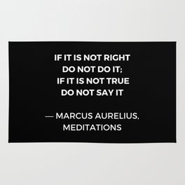 Stoic Wisdom Quotes - Marcus Aurelius Meditations - If it is not right do not do it Rug