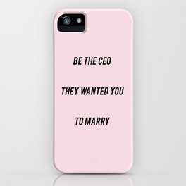 BE THE CEO THEY WANTED YOU TO MARRY iPhone Case