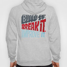 Build it. Break it. Improve it. Hoody