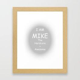 I AM MIKE The Hardcore + Awesome Framed Art Print
