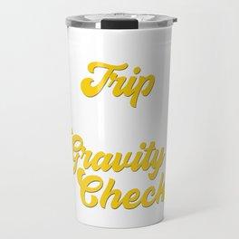 Funny & Awesome Gravity Tshirt Design Gravity Checks Travel Mug