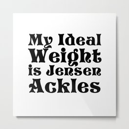My Ideal Weight is Jensen Ackles Metal Print