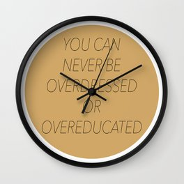 Never Overdressed or Overeducated Wall Clock