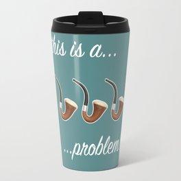 This is a Three-Pipe Problem Travel Mug
