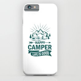 Happy Camper Life Is Good gr iPhone Case