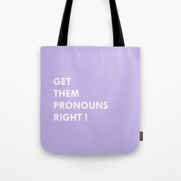 GET THEM PRONOUNS RIGHT ! Tote Bag
