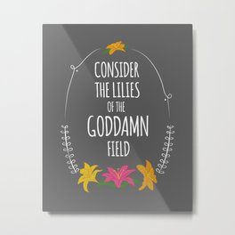 Consider the Lilies Metal Print