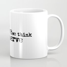 We accept the love we think we deserve. (In black) Coffee Mug