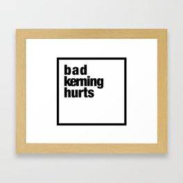 bad kerning hurts Framed Art Print