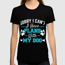 Dog Lover Gift I Have Plans With My Dog Funny Excuse Puppy T-shirt