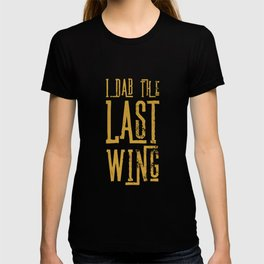 I Dab the Last Wing Funny Hot & Spicy Chicken Wing TShirt T-shirt