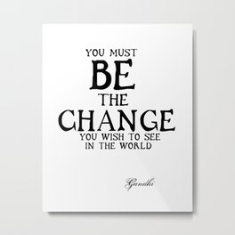 Be The Change - Gandhi Inspirational Action Quote Metal Print
