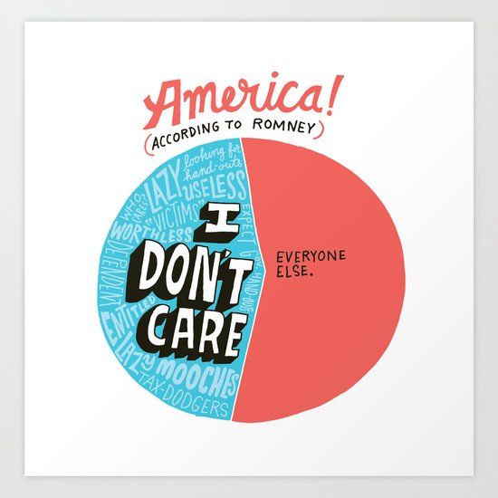 The 47% of America Romney Doesn't Care About Art Print
