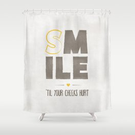 Smile 'til Your Cheeks Hurt Shower Curtain