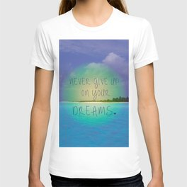 Never give up on your dreams T-shirt