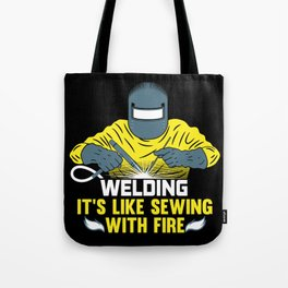 Welding: It's like Sewing with Fire Tote Bag