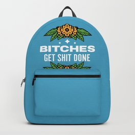 Bitches Get Shit Done Backpack
